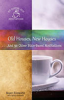 Old Houses, New Houses: ... and 30 Other Bible-Based Meditations