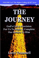Volume 2: The Journey--God's Call & Provision for Us to Begin & Complete Our Return to Him