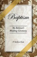 Baptism - The Believer's Wedding Ceremony