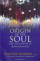 Origin of the Soul and the Purpose of Reincarnation: With Past Lives of Jesus