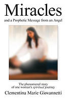 Miracles and a Prophetic Message from an Angel: The Phenomenal Story of One Woman's Spiritual Journey