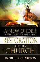 A New Order: Apostolic & Prophetic Restoration of His Church