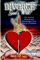 Divorce: God's Will.?  The Truth Of Divorce and Remarriage In The Bible For Christians