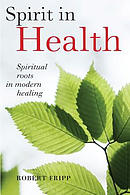 Spirit in Health: Spiritual Roots in Modern Healing, or Social and Medical Sciences Enlist Ancient Mind-Body Healing Techniques