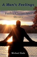 A Man's Feelings: Finding Closure After Divorce