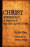 Christ Minimized: A Response to Rob Bell's Love Wins