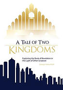 A Tale of Two Kingdoms: Exploring the Book of Revelation in the Light of Other Scripture