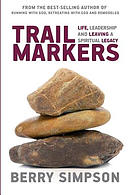 Trail Markers: Life, Leadership, and Leaving a Spiritual Legacy