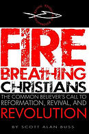 Fire Breathing Christians: The Common Believer\'s Call to Reformation, Revival, and Revolution