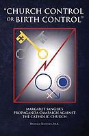 Church Control or Birth Control: Margaret Sanger's Propaganda Campaign Against the Catholic Church