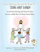 Since God Loves You and You Know It...Sing Out Loud: Fun and Instructional Songs about Church Time Basics, God's Love and Bible Stories for Orthodox