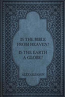 Is the Bible from Heaven? Is the Earth a Globe?