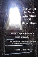 Exploring the Seven Churches of Revelation: An In-Depth Study of Each Church: Their Strengths, Weaknesses and Why It Matters in Our Lives Today.