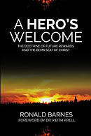 A Hero's Welcome: The Doctrine of Future Rewards and the Bema Seat of Christ