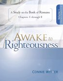 Awake to Righteousness, Volume 1: A Study on the Book of Romans, Chapters 1-8