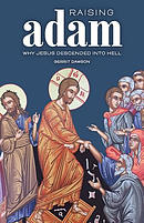 Raising Adam: Why Jesus Descended into Hell