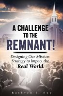 A Challenge to the Remnant: Designing Our Mission Strategy to Impact the Real World