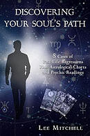 Discovering Your Soul's Path: 8 Cases of Past Life Regressions Plus Astrological Charts and Psychic Readings