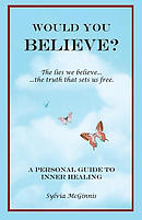 Would You Believe?: The Lies We Believe... the Truth That Sets Us Free