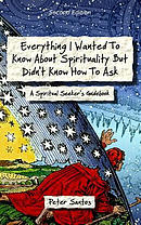 Everything I Wanted to Know about Spirituality But Didn\'t Know How to Ask: A Spiritual Seeker\'s Guidebook