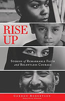 Rise Up: Stories of Remarkable Faith and Relentless Courage