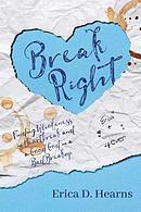 Break Right: Finding Wholeness in Heartbreak, and a Good God in a Bad Breakup