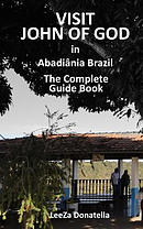 Visit John of God in Abadiania Brazil: The Complete Guide Book