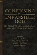Confessing the Impassible God: The Biblical, Classical, & Confessional Doctrine of Divine Impassibility