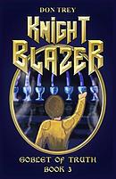 Knight Blazer: Goblet of Truth - Book 3
