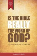 Is the Bible Really the Word of God?: The Doctrine of Scripture