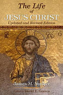 The Life of Jesus Christ: Updated and Revised Edition