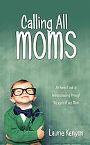 Calling All Moms: An Honest Look at Homeschooling Through the Eyes of One Mom