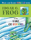 Edgar G. Frog on the Lake of Colors: Pray and Learn Colors