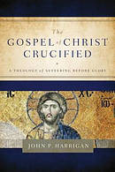 The Gospel of Christ Crucified: A Theology of Suffering before Glory