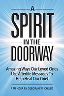 A Spirit in the Doorway: Amazing Ways Our Loved Ones Use Afterlife Messages to Help Heal Our Grief