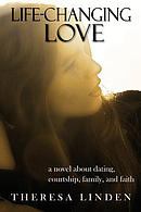 Life-Changing Love: A Novel about Dating, Courtship, Family, and Faith.