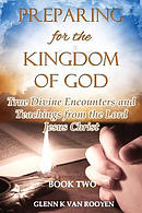 Preparing for the Kingdom of God - Book 2: True Divine Encounters and Teachings from the Lord Jesus Christ