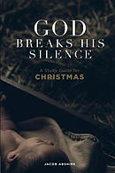 God Breaks His Silence: A Study Guide for Christmas
