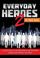 Everyday Heroes 2: A Collection of Inspirational & Motivational Stories from Around the World (Self Help Books, Inspirational Books, Moti
