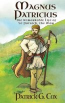 Magnus Patricius: The Remarkable Life of St Patrick the Man