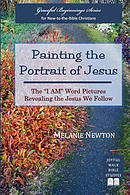 "Painting the Portrait of Jesus: The ""I Am\"" Word Pictures Revealing the Jesus We Follow"
