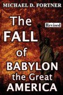 The Fall of Babylon the Great America: Revised