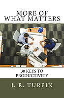 More of What Matters: 30 Keys to Productivity