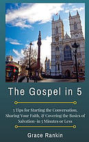 The Gospel in 5: 5 Tips for Starting the Conversation, Sharing Your Faith Effectively, & Covering the Basics of Salvation--In 5 Minutes