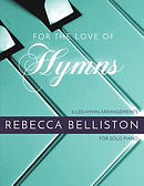 For the Love of Hymns: 6 Lds Hymn Arrangements for Solo Piano
