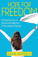 Hope for Freedom: My Journey Out of Emotional Addiction & the Lesbian Lifestyle