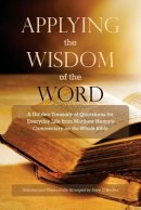 Applying the Wisdom of the Word: A Golden Treasury of Quotations for Everyday Life from Matthew Henry's Commentary On The Whole Bible