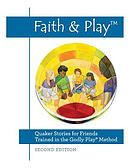 Faith & Play: Quaker Stories for Friends Trained in the Godly Play(r) Method: Second Edition