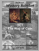 The Rise of Mystery Babylon - The Way of Cain: Discovering Parallels Between Early Genesis and Today