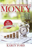 31 Days to a Greater Understanding of Money: Biblical Principles to Help You Get Out of Debt & Enjoy the Life God Has for You